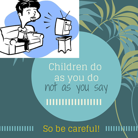 Children do as you do not as you say