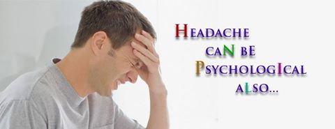 Headache Can Be Psychological Also.